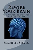 Rewire Your Brain The Power Of Positive Thinking Books