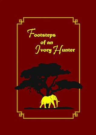 Footsteps of an Ivory Hunter - Limited Edition