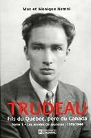 Trudeau : fils du Québec, père du Canada (Tome 1)