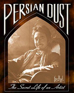 Persian Dust: The Secret Life of an Artist