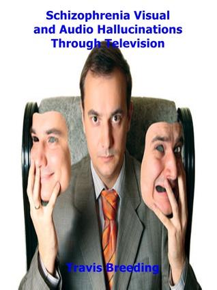Schizophrenia Visual and Audio Hallucinations Through Television