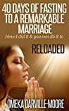 """40 Days of Fasting to a Remarkable Marriage """"How I did it and you can do it to"""": Reloaded"""