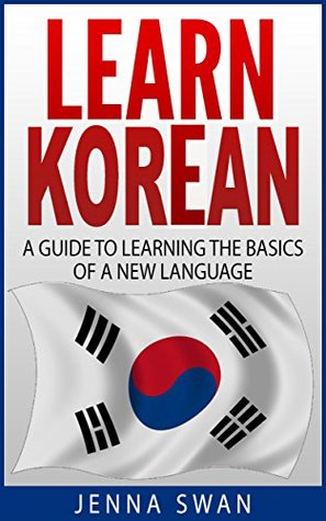 Learn Korean: A Guide to Learning the Basics of a New Language by