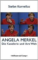 Angela Merkel: Die Kanzlerin und ihre Welt