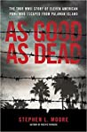 As Good As Dead : The True WWII Story of Eleven American POWs Who Escaped from Palawan Island