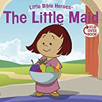The Little Maid (Little Bible HeroesTM)