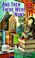 And Then There Were Nuns (League of Literary Ladies)
