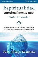 Espiritualidad emocionalmente sana - Guía de estudio: Es imposible tener madurez espiritual si somos inmaduros emocionalmente (Emotionally Healthy Spirituality)
