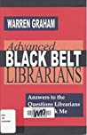 Advanced Black Belt Librarians: Answers to the Questions Librarians Always Ask Me