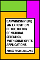 Darwinism (1889) : An exposition of the theory of natural selection, with some of its applications