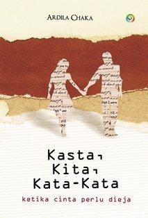 Kasta, Kita, Kata-Kata by Ardila Chaka
