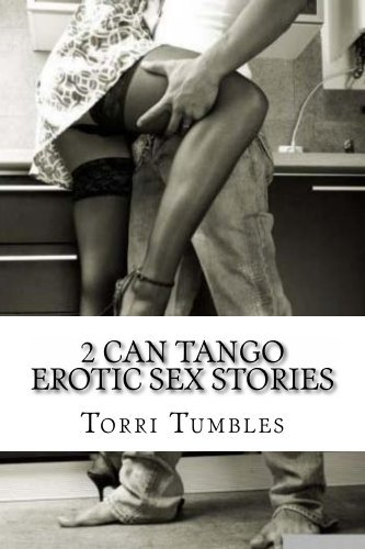2 Can Tango Erotic Sex Stories  by  Torri Tumbles