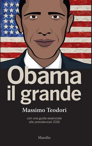 Obama il grande. Con una guida essenziale alle presidenziali 2016
