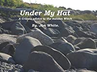 Under My Hat: A Crone's advice to the maiden Witch