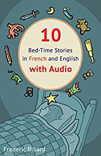10 Bed-Time Stories in French and English with audio.: French for Kids - Learn French with Parallel English Text