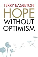 Hope Without Optimism. Terry Eagleton