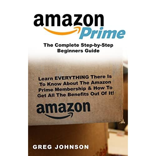 4d653dce659f Amazon Prime: The Complete Step-by-Step Beginners Guide: Learn ...