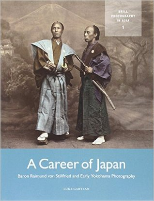A Career of Japan: Baron Raimund von Stillfried and Early Yokohama Photography