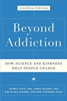 Beyond Addiction: How Science and Kindness Help People Change