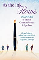 As the Ink Flows: Devotions to Inspire Christian Writers & Speakers