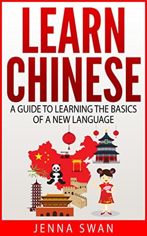 Learn Chinese: A Guide to Learning the Basics of a New