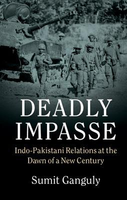 Deadly Impasse - Indo-Pakistani Relations at the Dawn of a New Century