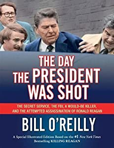 The Day the President Was Shot: The Secret Service, the FBI, a Would-Be Killer, and the Attempted Assassination of Ronald Reagan (The Last Days Series)