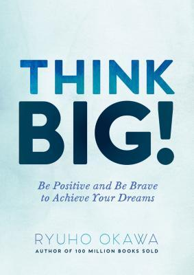 Think Big!- Be Positive and Be Brave