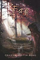 Fae: The Realm of Twilight (The Riven Wyrde Saga, #2)