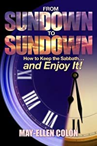 From Sundown To Sundown: How To Keep The Sabbath...And Enjoy It!