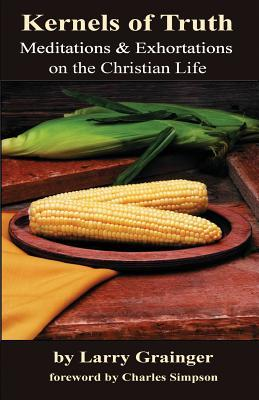 Kernels of Truth: Meditations & Exhortations on the Christian Life