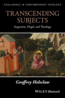 Transcending Subjects Augustine, Hegel, and Theology