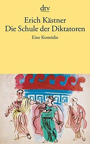 Die Schule der Diktatoren by Erich Kästner