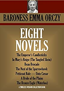 EIGHT NOVELS: The Emperor's Candlesticks, In Mary's Reign (The Tangled Skein), Beau Brocade, The Nest of the Sparrowhawk, Petticoat Rule, Unto Cæsar, A ... (Timeless Wisdom Collection Book 1655)