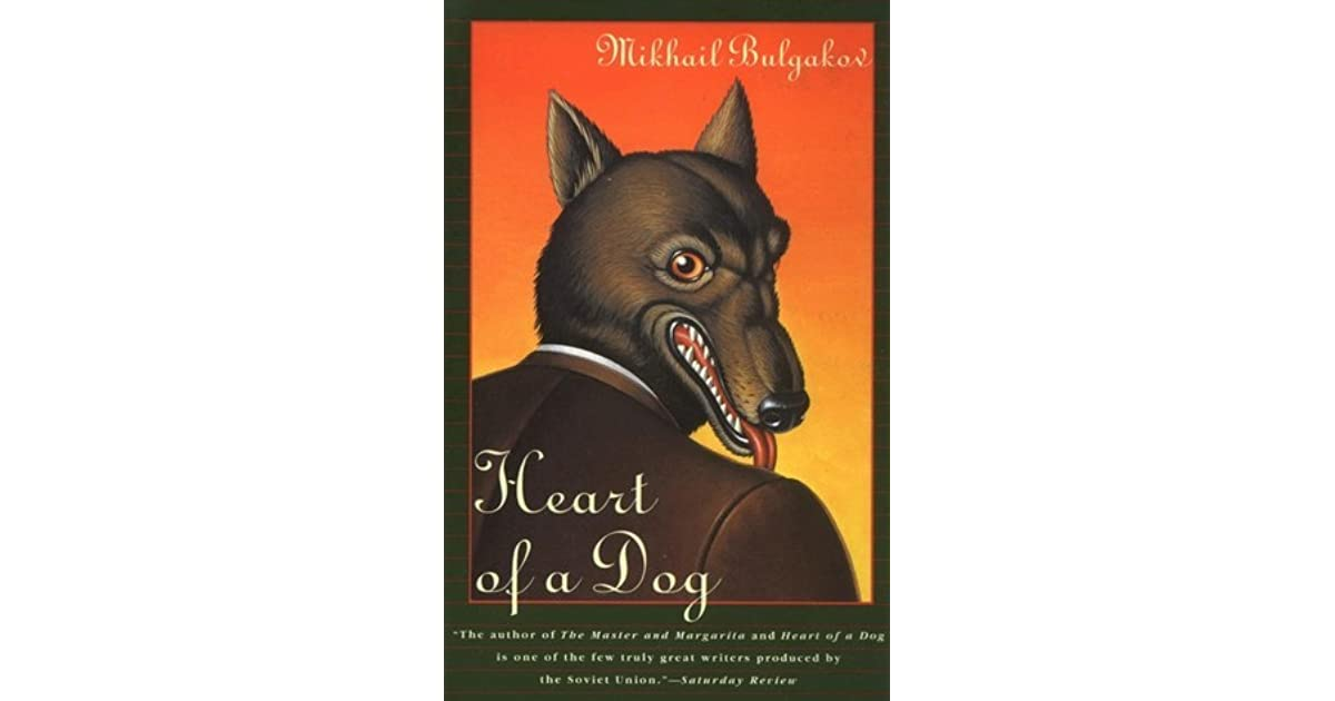 review bulgakov s heart of a dog Heart of a dog is set in moscow during the heart of a dog, mikhail bulgakov when books pass in review like the procession of animals in a.