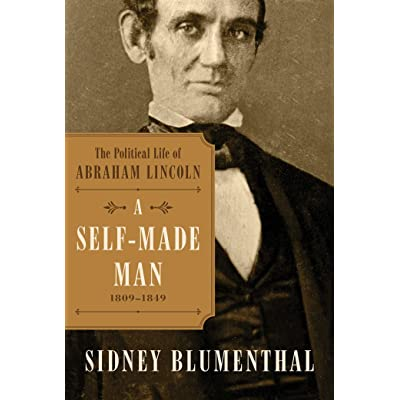abraham lincoln and the self made myth The american political tradition and the men who made it is the story of the major social and political figures in american history that shaped the institutions and practices of the united states it was written by one of the most important american historians in the twentieth century, richard.