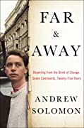 Far & Away: Reporting from the Brink of Change: Seven Continents, Twenty-Five Years