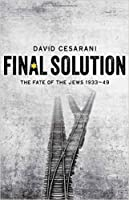 Final Solution: The Fate of the Jews 1933-49