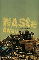 Waste Away: Working and Living with a North American Landfill