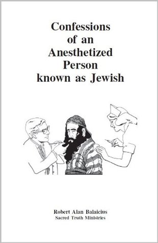Confessions of an Anesthetized Person known as Jewish Robert Alan Balaicius
