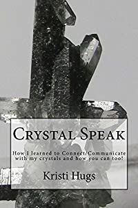 Crystal Speak: How I learned to connect/communicate with my crystals and how you can too!