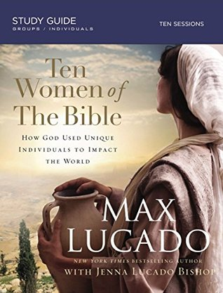 Ten Women of the Bible: One by One They Changed the World