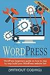 WordPress: WordPress Beginner's Step-by-step Guide on How to Build your WordPress Website Fast (Without Coding) (WordPress for beginners, WordPress Development, WordPress seo,Website design)