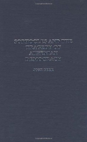 Sophocles and the Tragedy of Athenian Democracy (Contributions in Drama and Theatre Studies)