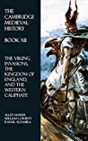 The Cambridge Medieval History - Book XII: The Viking Invasions, the Kingdom of England, and the Western Caliphate