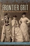 Frontier Grit: The Unlikely True Stories of Daring Pioneer Women
