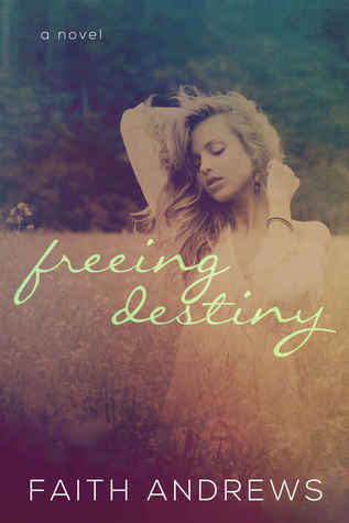 Freeing Destiny by Faith  Andrews