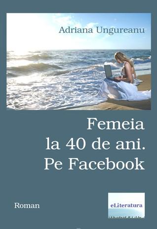Femeia la 40 de ani. Pe Facebook