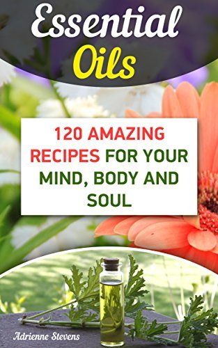 Essential-Oils-120-Amazing-Recipes-For-Your-Mind-Body-and-Soul