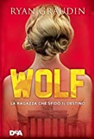 Wolf: La ragazza che sfidò il destino (Wolf By Wolf, #1)